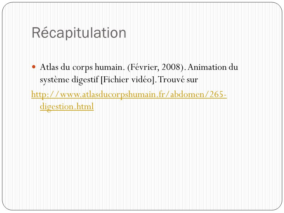 Récapitulation Atlas du corps humain. (Février, 2008). Animation du système digestif [Fichier vidéo]. Trouvé sur.